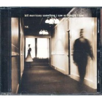 Bill Morrissey - Something I Saw Or Thought I Saw Cd