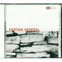 Certain General - Closer To The Sun Cd