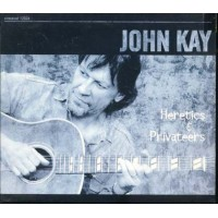 John Kay - Heretics & Privateers Digipack Cd